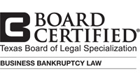 Board Certified - Business Bankruptcy Law - Texas Board of Legal Specialization