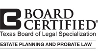 Board Certified - Estate Planning and Probate Law - Texas Board of Legal Specialization